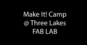 Makers Camp @ Three Lakes High School | Three Lakes | Wisconsin | United States