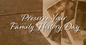 """Preserve Your Family History"" Day @ Reiter Center"